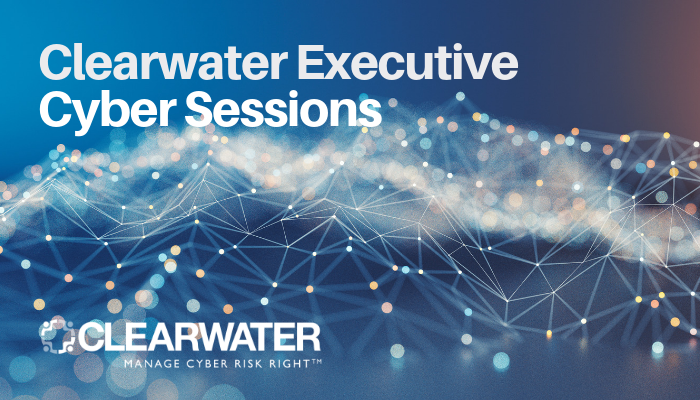 Clearwater Executive Cyber Sessions
