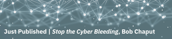 Just Published|Stop the Cyber Bleeding, Bob Chaput